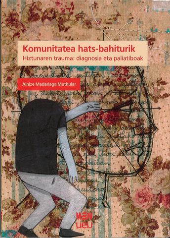 Komunitatea hats-bahiturik ;  euskal komunitateak zerendako sufritzen duen, lekuko bati esker, ulertzeko giltzak