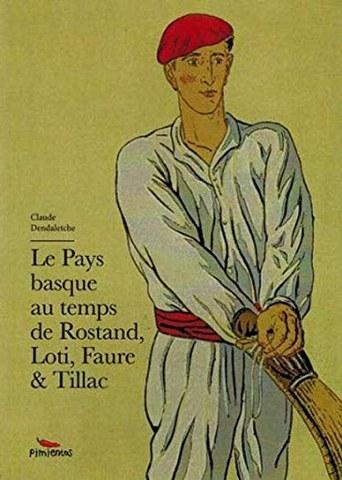 Le Pays Basque au temps de Rostand, Loti, Faure & Tillac
