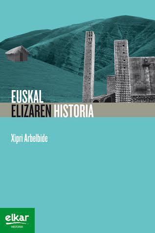 """Xipri Arbelbide """"Elizaren historia Euskal Herrian"""""""