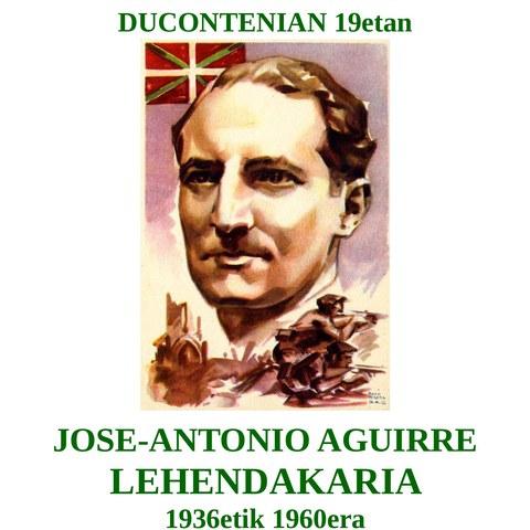 Jose-Antonio Aguirre - Président du Gouvernement Basque de 1936 à 1960